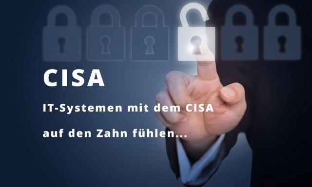 IT-Systemen mit dem CISA auf den Zahn fühlen..